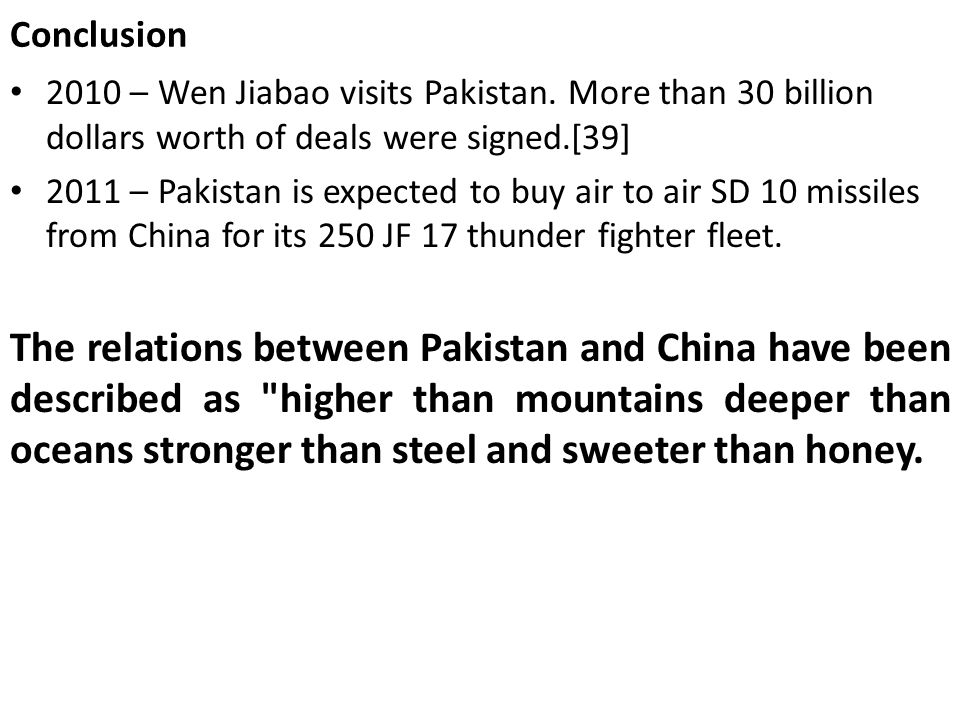 Conclusion 2010 – Wen Jiabao visits Pakistan. More than 30 billion dollars worth of deals were signed.[39]
